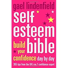 Self Esteem Bible: Build Your Confidence Day by Day by Gael Lindenfield (2004-05-04)