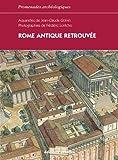 Rome antique retrouvée - L'Urbs, Ostie, Villa Hadriana, Palestrina, Villa de Tibère