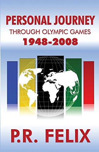 Personal Journey Through Olympic Games 1948-2008 por P.R. Felix