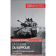 La guerre du Kippour: Le conflit à l'origine du premier choc pétrolier (Grandes Batailles t. 26)