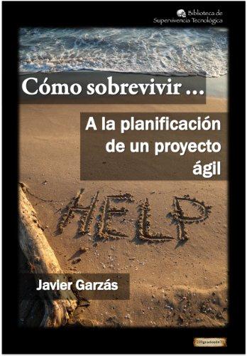 Cómo sobrevivir... A la planificación de un proyecto ágil por Javier Garzás
