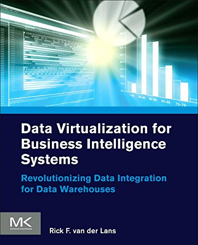 Data Virtualization for Business Intelligence Systems: Revolutionizing Data Integration for Data Warehouses (Morgan Kaufmann Series on Business Intelligence) -