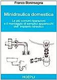 Minidraulica domestica. Le più comuni riparazioni e il montaggio di semplici apparecchi dell'impianto idraulico