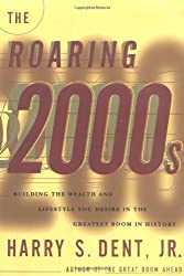 The Roaring 2000s: Building the Wealth and Life Style You Desire in the Greatest Boom in History by Harry S. Dent (1998-04-14)