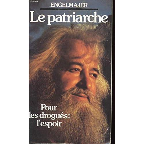 Le Patriarche - Pour Les Drogués : L'espoir