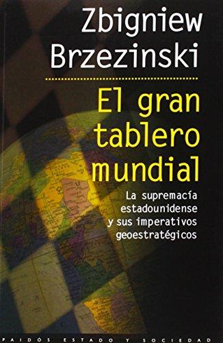 El gran tablero mundial: La supremacía estadounidense y sus imperativos geostratégicos (Estado y Sociedad) por Zbigniew Brzezinski