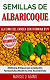 Semillas de Albaricoque - ¿La Cura del Cáncer con Vitamina B17?: Medicina Antigua que la Industria...