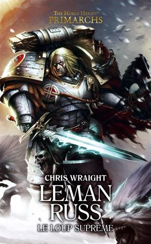 The Horus Heresy Primarchs : Leman Russ : Le loup suprme