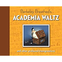 Berkeley Breathed's Academia Waltz And Other Profound Transgressions by Berkeley Breathed (2015-08-18)