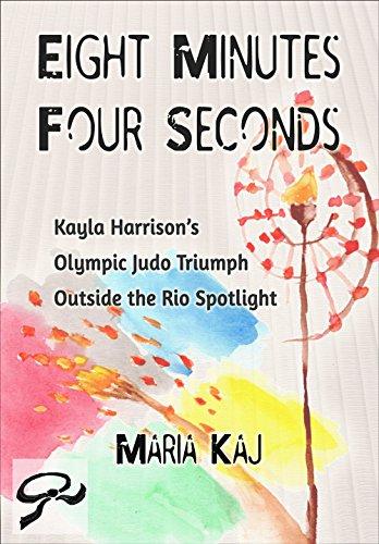 Eight Minutes, Four Seconds: Kayla Harrison's Olympic Judo Triumph Outside the Rio Spotlight (English Edition) por Maria Kaj