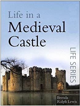 Life in a Medieval Castle (The Sutton Life) by [Lewis, Brenda Ralph]