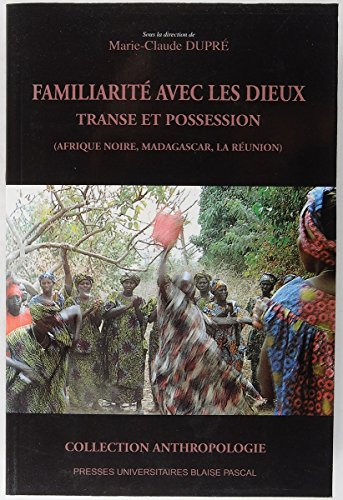 Familiarite avec les dieux. transe et possession (afreique noire, madagascar, reunion) +cdrom par Collectif, Marie-Claude Dupré