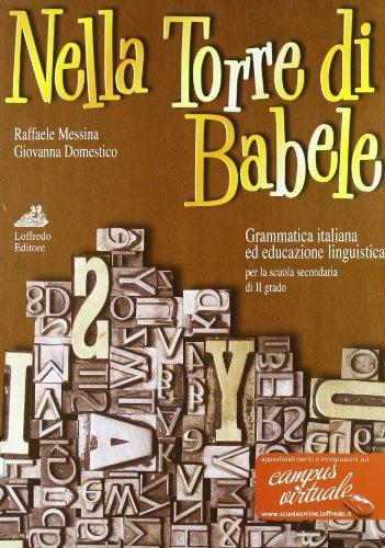 Nella torre di Babele. Grammatica ed educazione linguistica. Con espansione online. Per le Scuole superiori