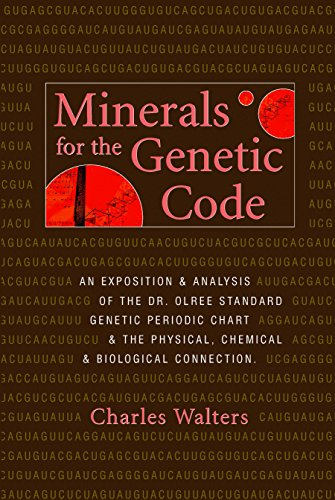 Minerals for the Genetic Code: An Exposition & Anaylsis of the Dr. Olree Standard Genetic Periodic Chart & the Physical, Chemical & Biological Connection (English Edition)