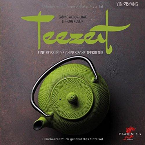Teezeit: Eine Reise in die chinesische Teekultur (Yin-Yang) (Alkoholische Chinesische Getränke Die)