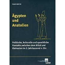 Ägypten und Anatolien: Politische, kulturelle und sprachliche Kontakte zwischen dem Niltal und Kleinasien im 2. Jahrtausend v. Chr. (Denkschrift der Gesamtakademie, Band 43)