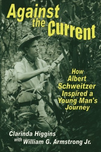Against the Current: How Albert Schweitzer Inspired a Young Man's Journey by Clarinda Higgins (2014-11-07)