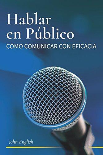 Hablar en Publico: Comó Comunicar con Eficacia: Comó Comunicar con Eficacia por John English