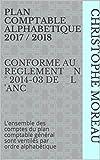 Telecharger Livres PLAN COMPTABLE ALPHABETIQUE 2017 2018 CONFORME AU REGLEMENT N 2014 03 DE L ANC L ensemble des comptes du plan comptable general sont ventiles par ordre alphabetique (PDF,EPUB,MOBI) gratuits en Francaise