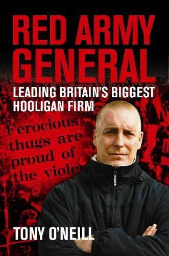 Red Army General: Leading Britain's Biggest Hooligan Firm: Leading Britain's Biggest Hooligan Gang