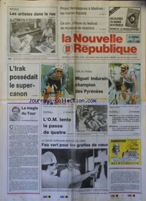 NOUVELLE REPUBLIQUE (LA) [No 14221] du 20/07/1991 - PROJET RENAISSANCE A MASLIVES / LES MAIRES INQUIETS - L'IRAK POSSEDAIT LE SUPER-CANON - SPORTS / LE TOUR DE FRANCE ET INDURAIN - FOOT - FEU VERT POUR LES GREFFES DE COEUR AU CENTRE HOSPITALIER DE TOURS - LA MAGIE DU TOUR PAR GERBAUD par Collectif