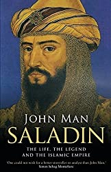 Saladin: The Life, the Legend and the Islamic Empire by John Man (2016-04-21)