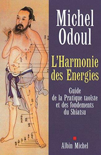 L'Harmonie des Énergies : Guide de la Pratique taoïste et des fondements du Shiatsu par Michel Odoul