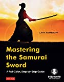 Image de Mastering the Samurai Sword: A Full-Color, Step-by-Step Guide [Downloadable Mate