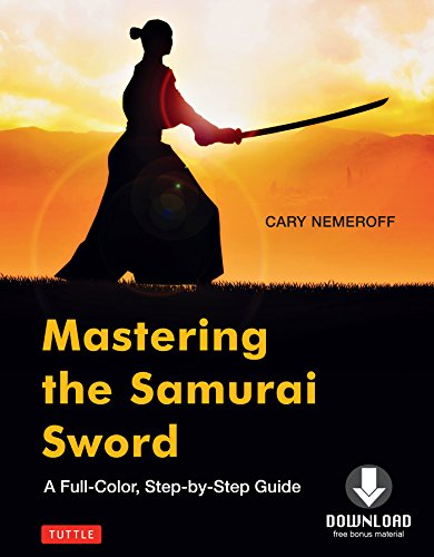 Mastering the Samurai Sword: A Full-Color, Step-by-Step Guide [Downloadable Material Included] (English Edition) por Cary Nemeroff