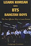 Learn Korean with BTS (Bangtan Boys): The Fun Effective Way to Learn Korean (Learn Korean With K-pop)