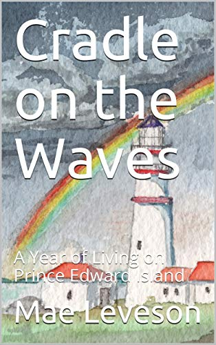 Cradle on the Waves: A Year of Living on Prince Edward Island (English Edition)