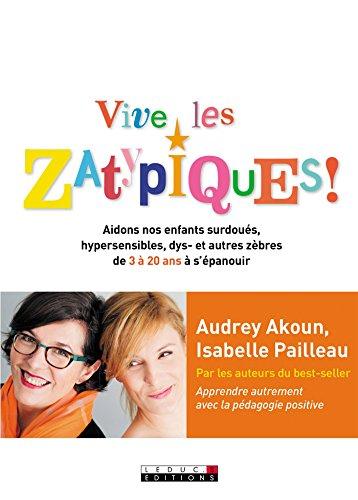 Vive les Zatypiques !: Aidons nos enfants surdoués, hypersensibles, dys- et autres zèbres de 3 à 20 ans à s'épanouir (Parenting) (French Edition) -