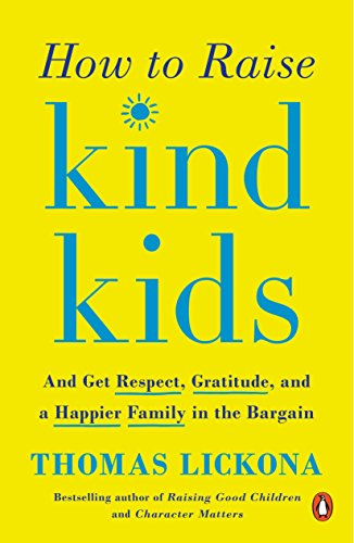 How to Raise Kind Kids ; And Get Respect, Gratitude, and a Happier Family in the Bargain