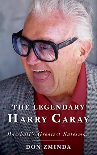 The Legendary Harry Caray: Baseball's Greatest Salesman di Don Zminda