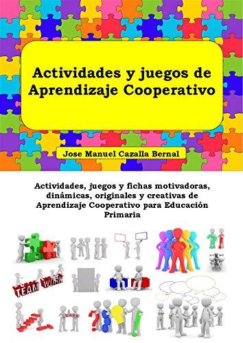 Actividades y juegos de Aprendizaje Cooperativo: Actividades, juegos y fichas motivadoras, dinámicas,