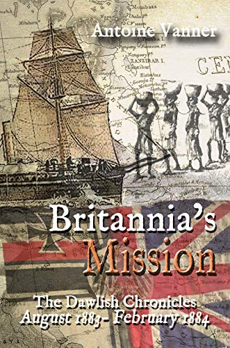 Britannia's Mission: The Dawlish Chronicles August 1883 to February 1884 (English Edition) por Antoine Vanner