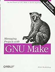 Managing Projects with GNU make: The Power of GNU Make for Building Anything (Nutshell Handbooks)