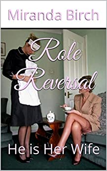 Role Reversal: He is Her Wife (English Edition) di [Birch, Miranda]