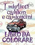 I Migliori Camion E Camioncini: Auto Disegni Da Colorare: Volume 1