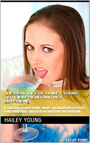 The Hailey Young Diaries  Real Stories  Adding Wkly Real Stories From The Past 7 Years Living Loving And Exploring The Wild Side