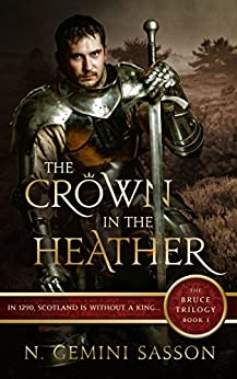 The Crown in the Heather (The Bruce Trilogy Book 1) by [Sasson, N. Gemini]