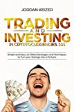 #7: Trading and Investing in Cryptocurrencies 101: Simple and Easy-to-follow Strategies and Techniques to Turn your Savings into a Fortune (Book on Bitcoin, Blockchain, Making Money with Cryptos)