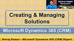 Microsoft Dynamics 365 (CRM) Solutions by [Kumar, Neeraj, Toast, Tech N]