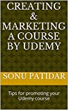 Creating & Marketing a Course by Udemy : Tips for promoting your Udemy course