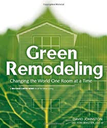 Green Remodeling : Changing the World One Room at a Time by David R. Johnston (2004-09-01)
