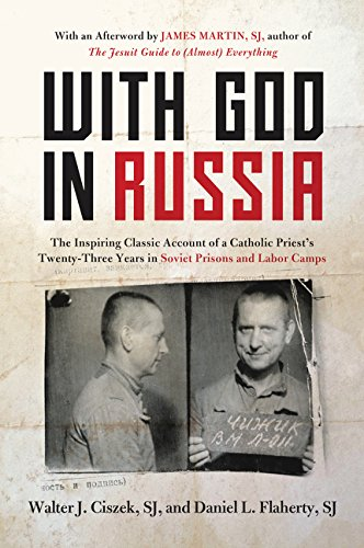 With God in Russia: The Inspiring Classic Account of a Catholic Priest's Twenty-Three Years in Soviet Prisons and Labor Camps por Walter J. Ciszek
