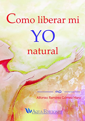 como-liberar-mi-yo-natural-spanish-edition