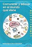 Comunicar y educar para el mundo que viene (Comunicación) (Tapa blanda)