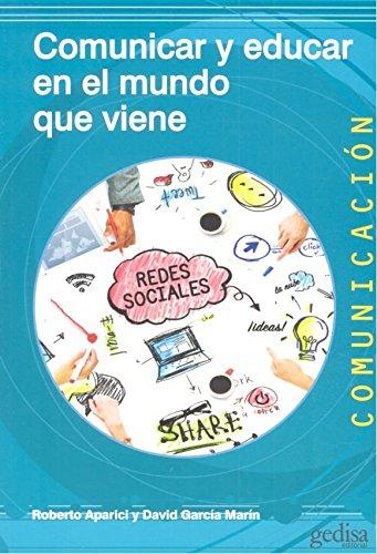 Comunicar y educar para el mundo que viene (Comunicación) por Roberto Aparici / David García