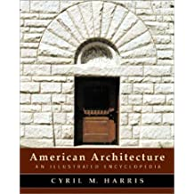 American Architecture: An Illustrated Encyclopedia by Cyril M. Harris Ph.D (2003-01-17)